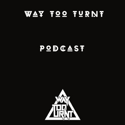 Way Too Turnt Podcast