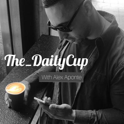 The_DailyCup with Alex Aponte