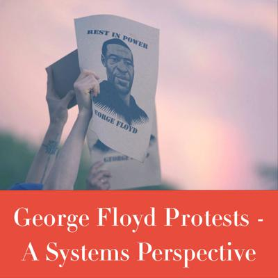 Cover art for George Floyd Protests - A Systems Perspective