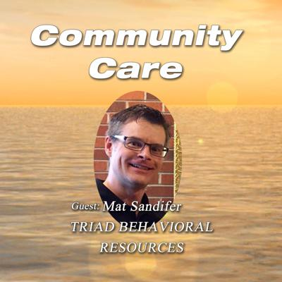 Cover art for Community Care Episode #2 with Guest: Mat Sandifer - Triad Behavioral Resources