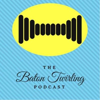 Baton Twirling Podcast