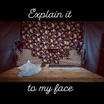 Explain It To My Face