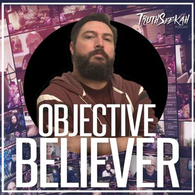 Cover art for The Objective Believer | Apologetics For Signs and Wonders + The Charismatic and Word of Faith Movement
