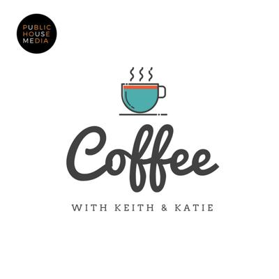 Coffee With Keith & Katie