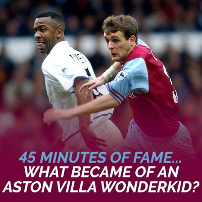 Cover art for 45 MINUTES OF FAME | What Became of an Aston Villa Wonderkid?