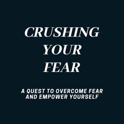 Crushing Your Fear