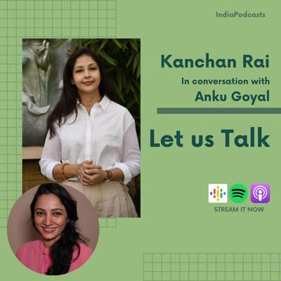 Cover art for It Is Important To Take Care Of Your Mental Health In Daily Life Routine: Kanchan Rai   On IndiaPodcasts   With Anku Goyal