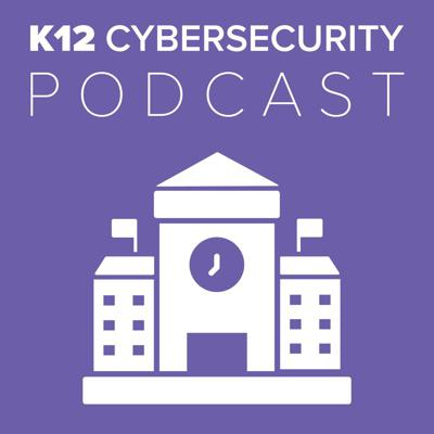 K12 Cybersecurity Podcast