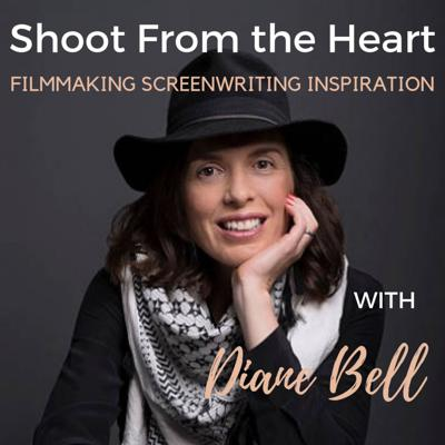 Shoot From the Heart with Diane Bell: Filmmaking, Screenwriting, & Inspiration