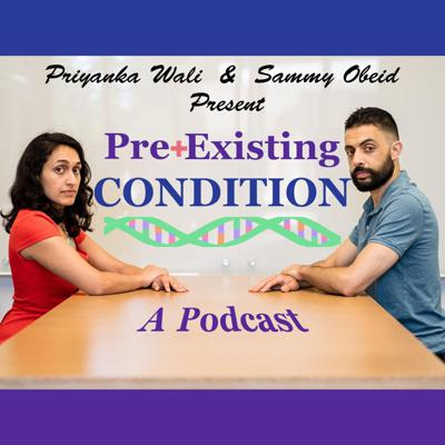 PreExisting Condition with Priyanka Wali and Sammy Obeid
