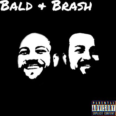 Bald and Brash
