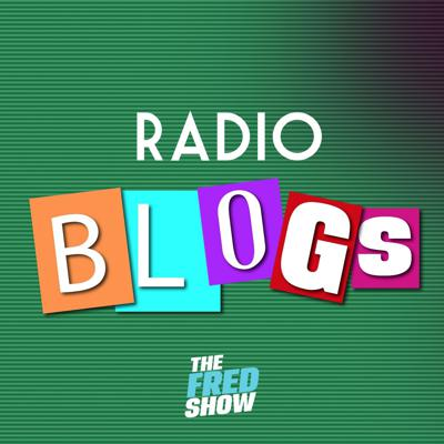 The Fred Show Radio Blogs