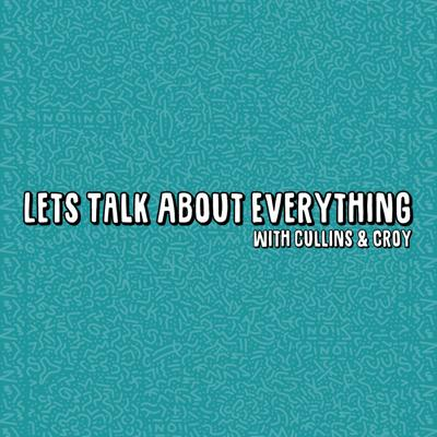 Let's Talk About Everything
