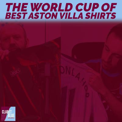 Cover art for Claret & Blue Podcast #33 | THE WORLD CUP OF BEST ASTON VILLA SHIRTS
