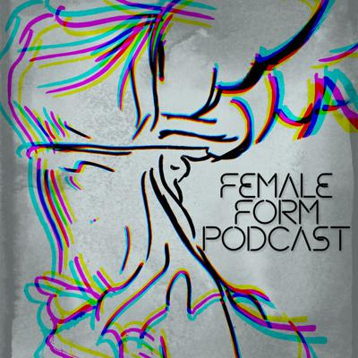 Female Form Podcast