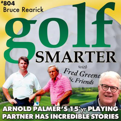Cover art for Arnold Palmer's 15+yr Playing Partner, Bruce Rearick, Shares Incredible Stories