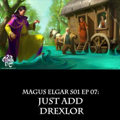 Cover art for Magus Elgar S01 Ep 07: Just Add Drexlor