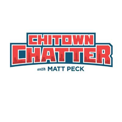ChiTown Chatter with Matt Peck