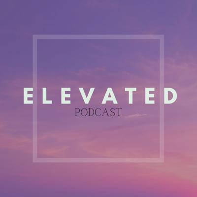 ELEVATED | podcast