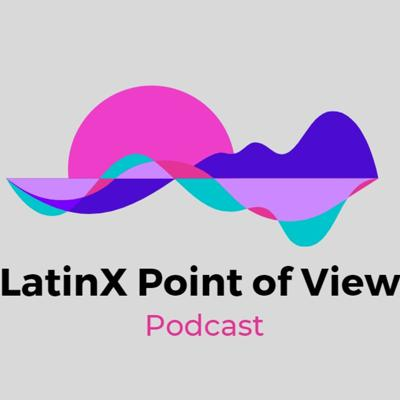LatinX Point of View