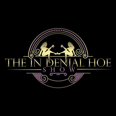 The In Denial Hoe Show