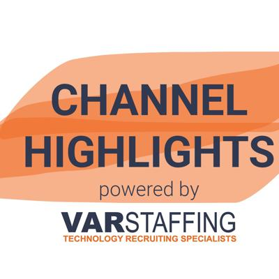 Channel Highlights by VAR Staffing