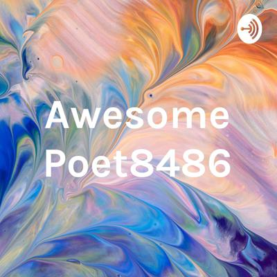 Awesome Poet8486 Podcast