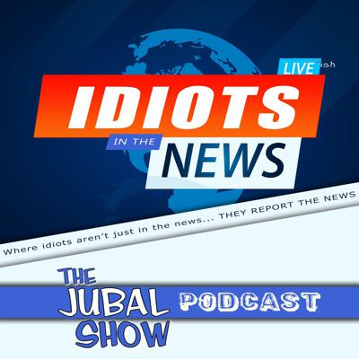 Idiots in the News - The Jubal Show
