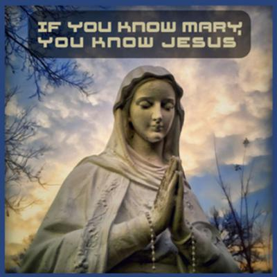 If You Know Mary, Then You Know Jesus