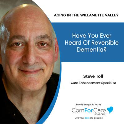 Cover art for 7/24/21: Steve Toll of ComForCare Home Care | REVERSIBLE DEMENTIA | Aging in the Willamette Valley with John Hughes from ComForCare Salem