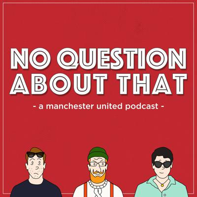 No Question About That is the leading fan-published podcast covering Manchester United. Twice a week, the podcast talks you through the latest games, news, and fan culture at the world's best supported club.