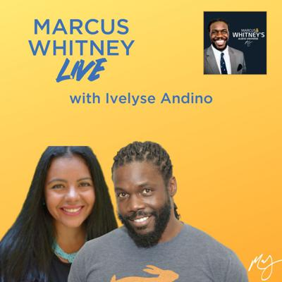 Cover art for Marcus Whitney LIVE Ep. 25 - Ivelyse Andino