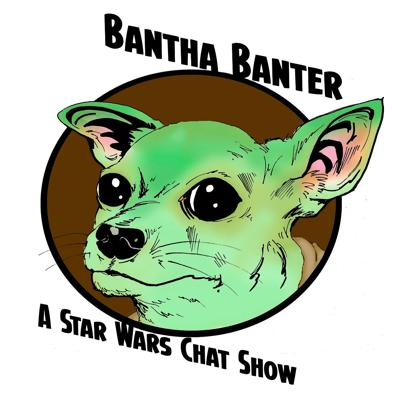 Bantha Banter – A Star Wars Chat Show