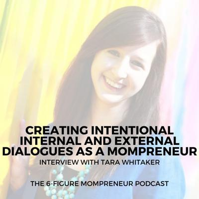 Cover art for Creating intentional internal and external dialogues as a mompreneur with Tara Whitaker