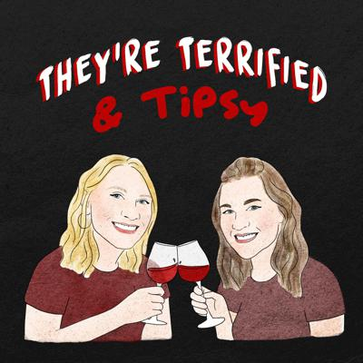 They're Terrified & Tipsy