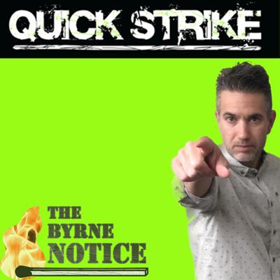 Quick Strike - On The Byrne Notice