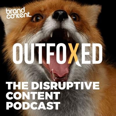 Outfoxed: The Disruptive Content Podcast