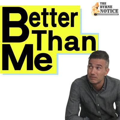 Better Than Me - On The Byrne Notice
