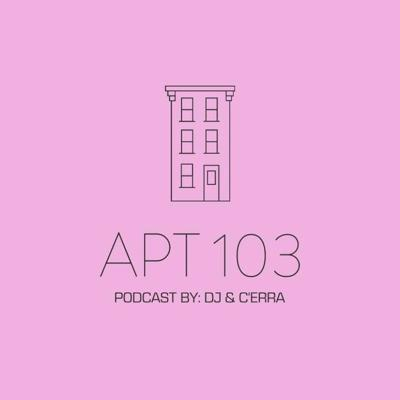 Apartment 103: A podcast by DJ & C'erra