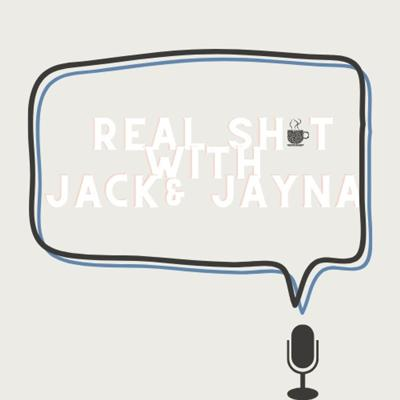 Real shit with Jack & Jayna podcast