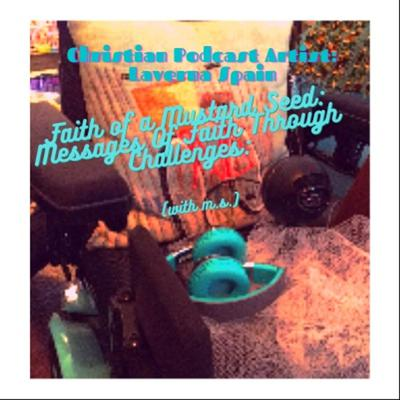 Faith of a Mustard Seed: Messages of faith Through challenges with M.S.