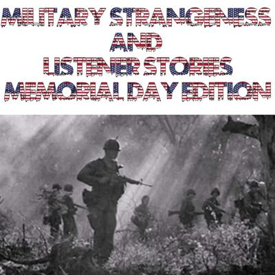 Cover art for Military Strangeness and Listener Stories: Memorial Day Edition