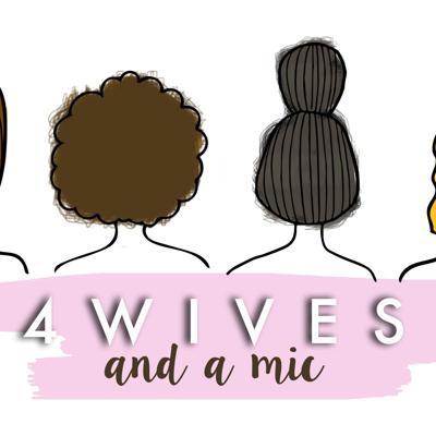 4 Wives and a mic