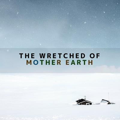 The Wretched of Mother Earth