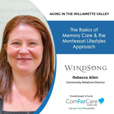 Cover art for 9/11/21: Rebecca Allen, Community Relations Director, WindSong at Eola Hills| MEMORY & MONTESSORI LIFESTYLES |Aging in the Willamette Valley