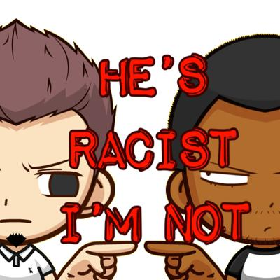 He's Racist...I'm Not!