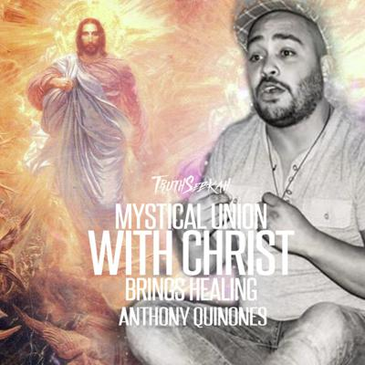 Cover art for Mystical Union With Christ Brings Healing | Anthony Quinones