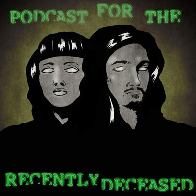 Podcast for the Recently Deceased