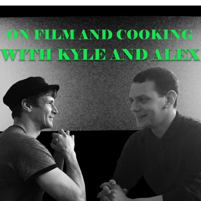 On FIlm and Cooking With Kyle & alex