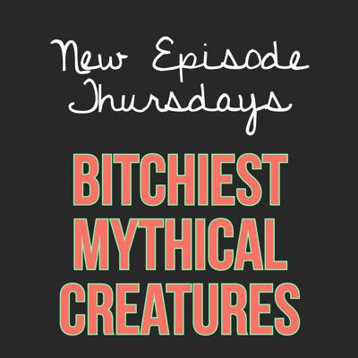 Cover art for Episode 15 - Bitchiest Mythical Creatures